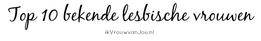 top 10 bekende lesbische vrouwen