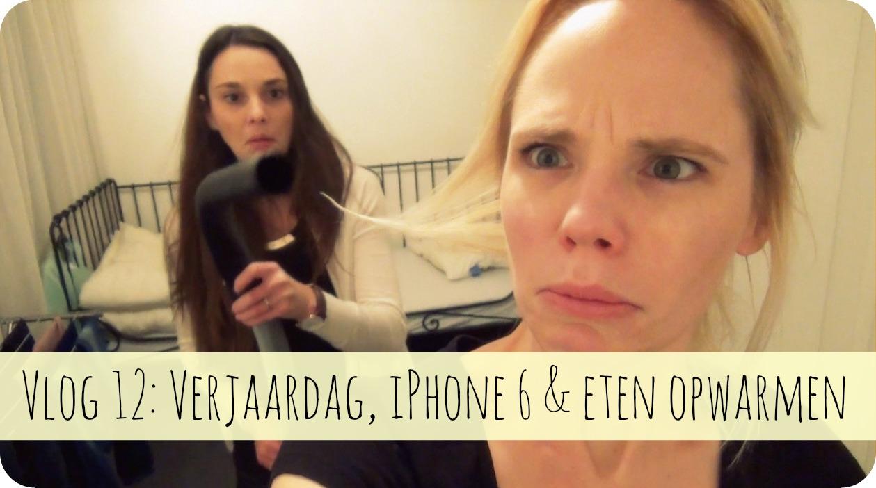 Vlog 12: Verjaardag, iPhone 6 en eten opwarmen